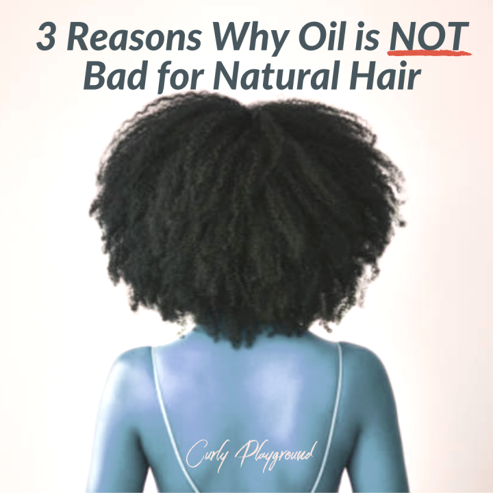 3 Reasons Why Oil is NOT Bad for Natural Hair